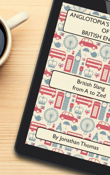 Anglotopia's Dictionary of British English 2nd Edition – eBook Edition